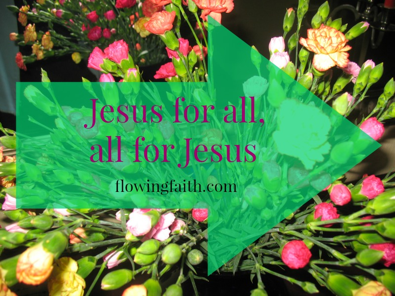 Jesus for all, all for Jesus