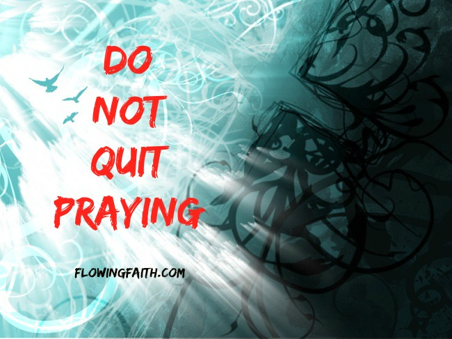 Do not quit praying