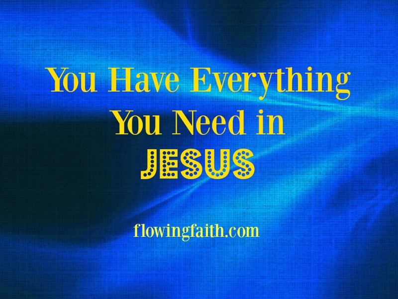 You have everything you need in Jesus
