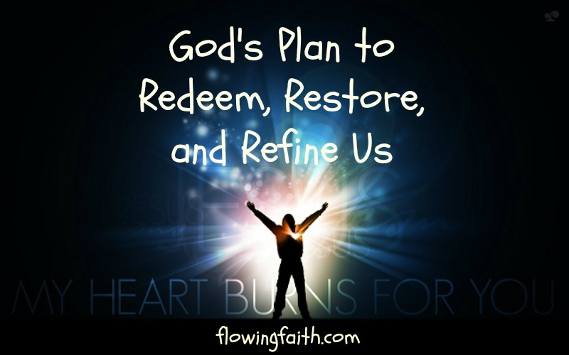God's plan to redeem, restore, and refine us