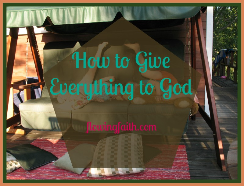 How to give everything to God