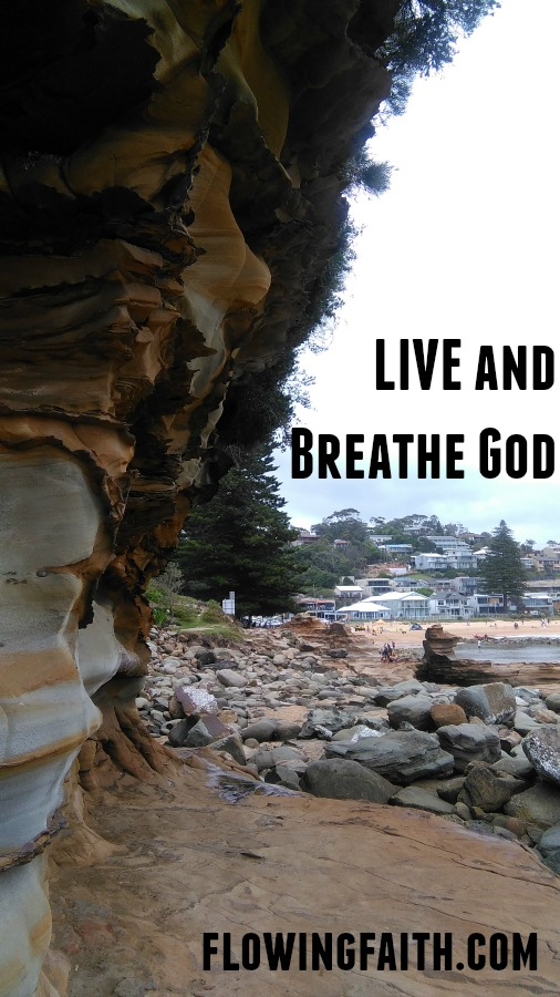 Live and breathe God
