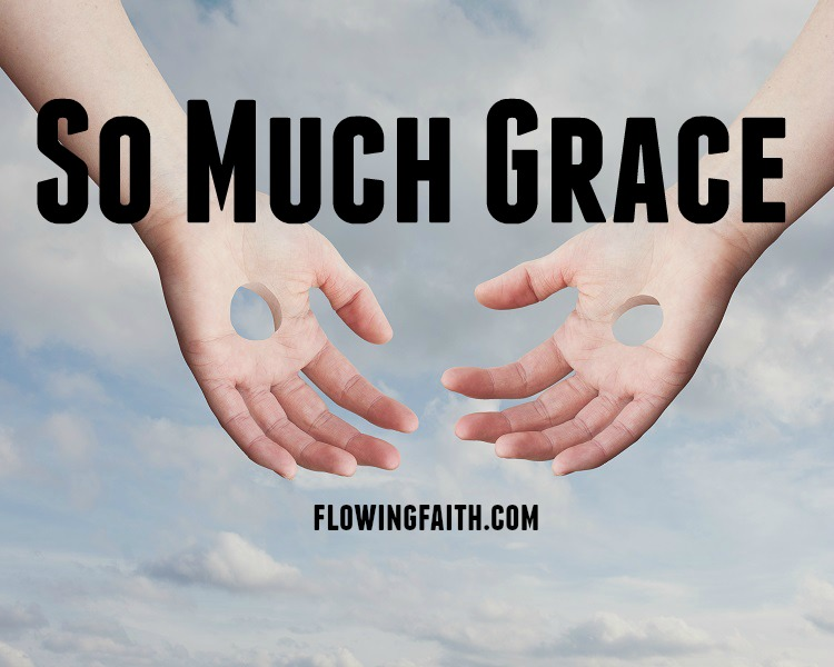 So much grace