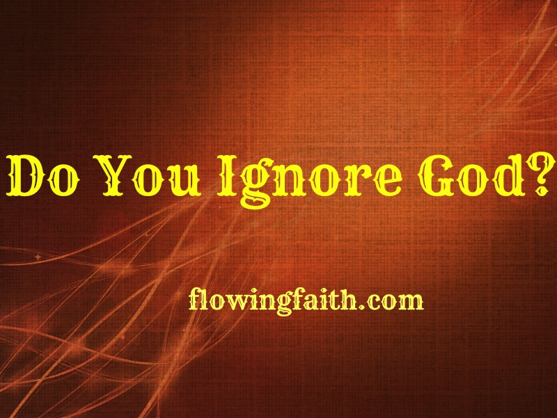 Do you ignore God?
