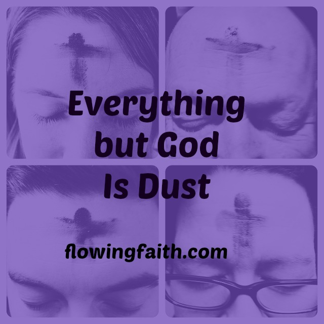 Everything but God is dust