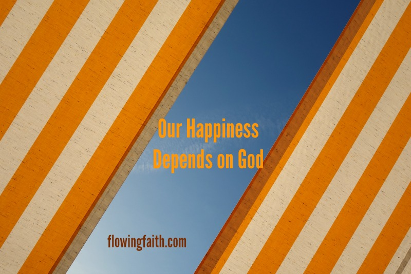 Our happiness depends on God