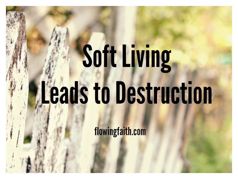 Soft Living Leads to Destruction