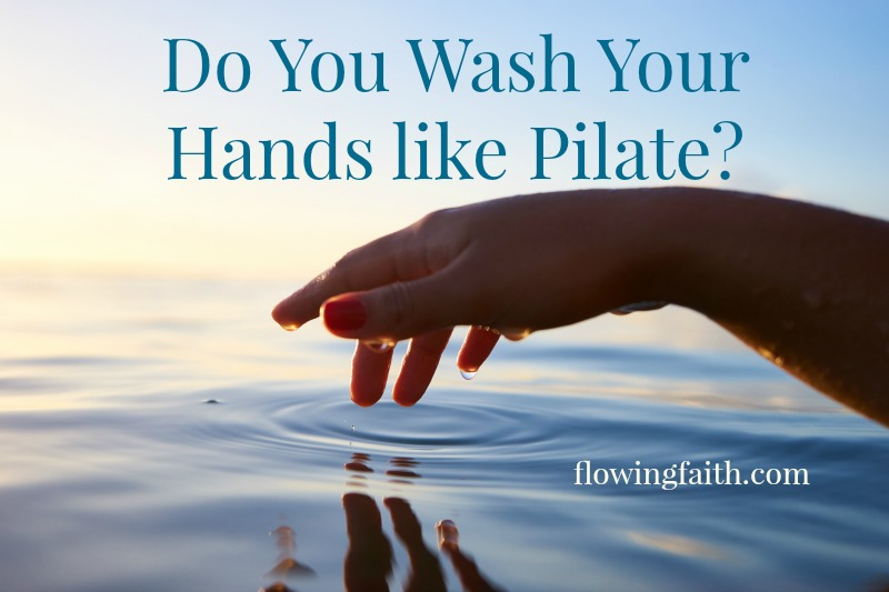 Do you wash your hands like Pilate