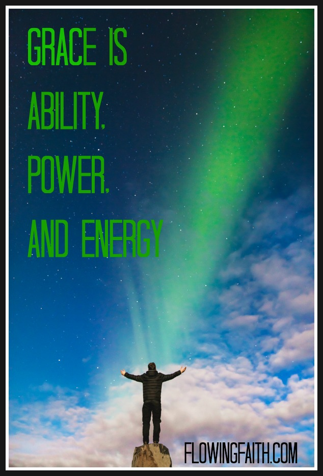 Grace is ability, power, and energy