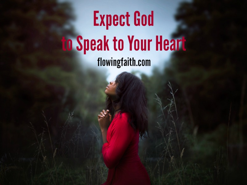 Expect God to speak to your heart