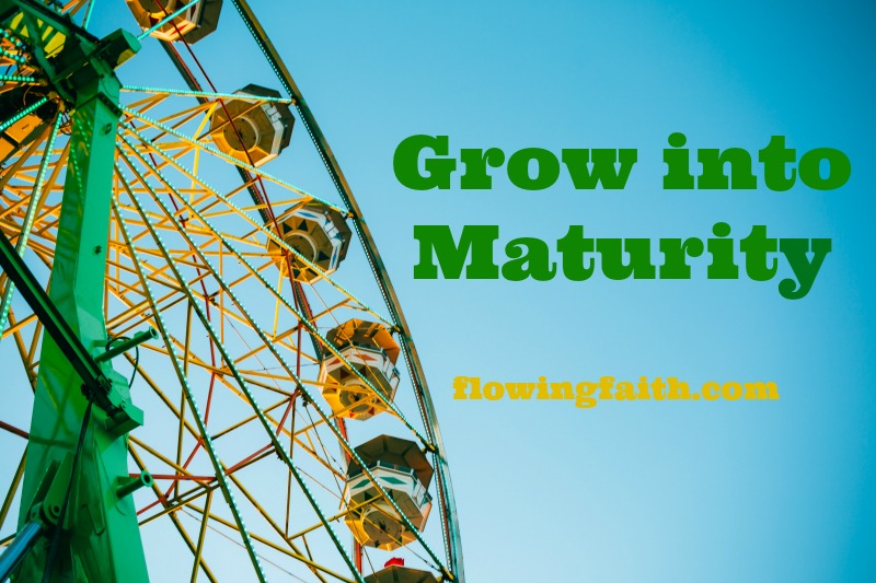 Grow into maturity