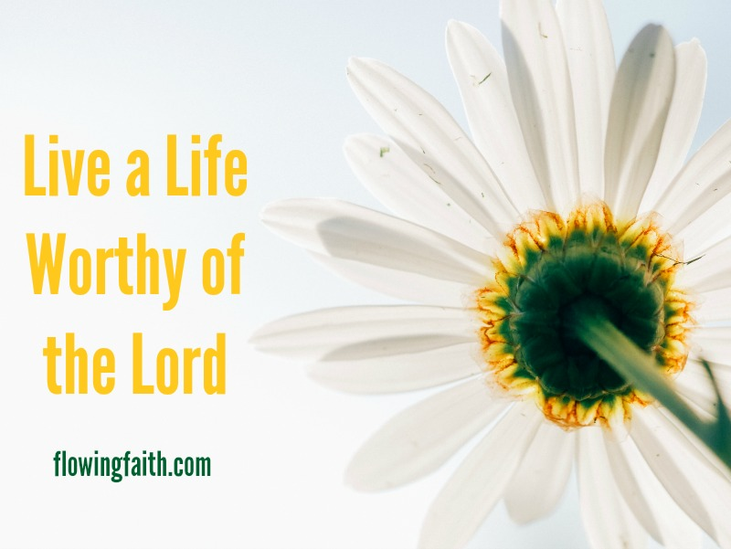 Live a Life Worthy of the Lord