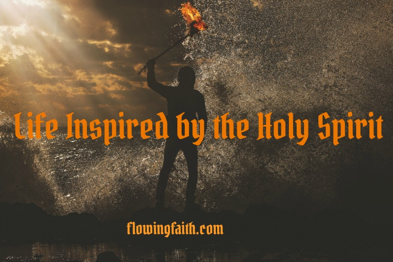 Life inspired by the Holy Spirit