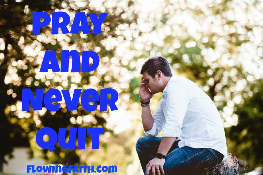 Pray and never quit