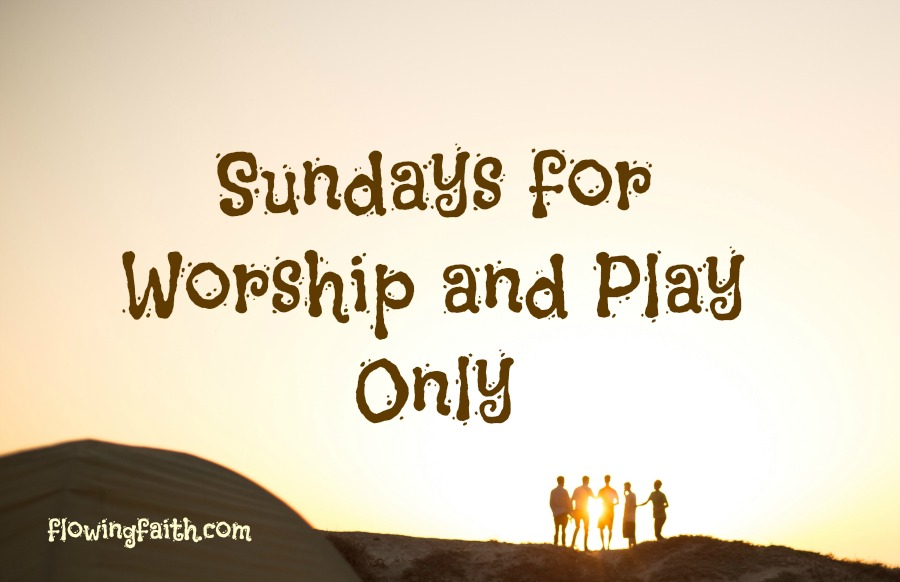 Sundays for Worship and Play Only