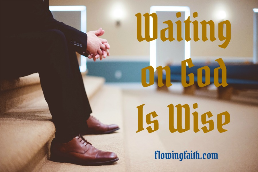 Waiting on God is wise