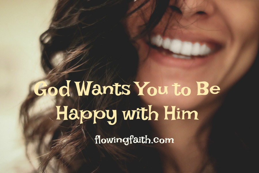 God wants you to be happy with him